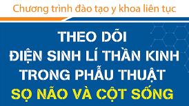 (20 - 21/07/2018) Chương trình đào tạo y khoa liên tục chuyên đề: THEO DÕI ĐIỆN SINH LÝ THẦN KINH TRONG PHẪU THUẬT SỌ NÃO VÀ CỘT SỐNG